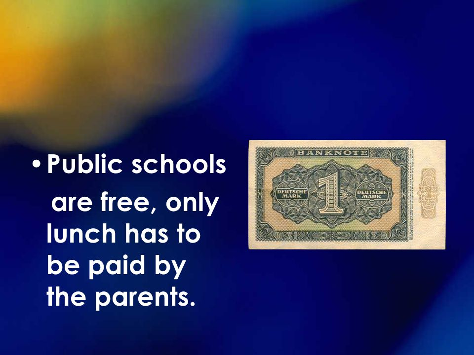 Public schools are free, only lunch has to be paid by the parents.