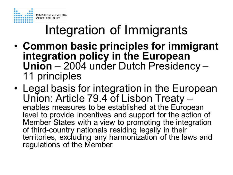 Integration as two way process Immigrants and society engaged together Society –Open, helpful and welcoming –Encouraging participation –Guaranteeing rights and antidiscrimination policies Immigrants –Active –Aware of their rights and responsibilities –Respect for the basic values of society and the EU