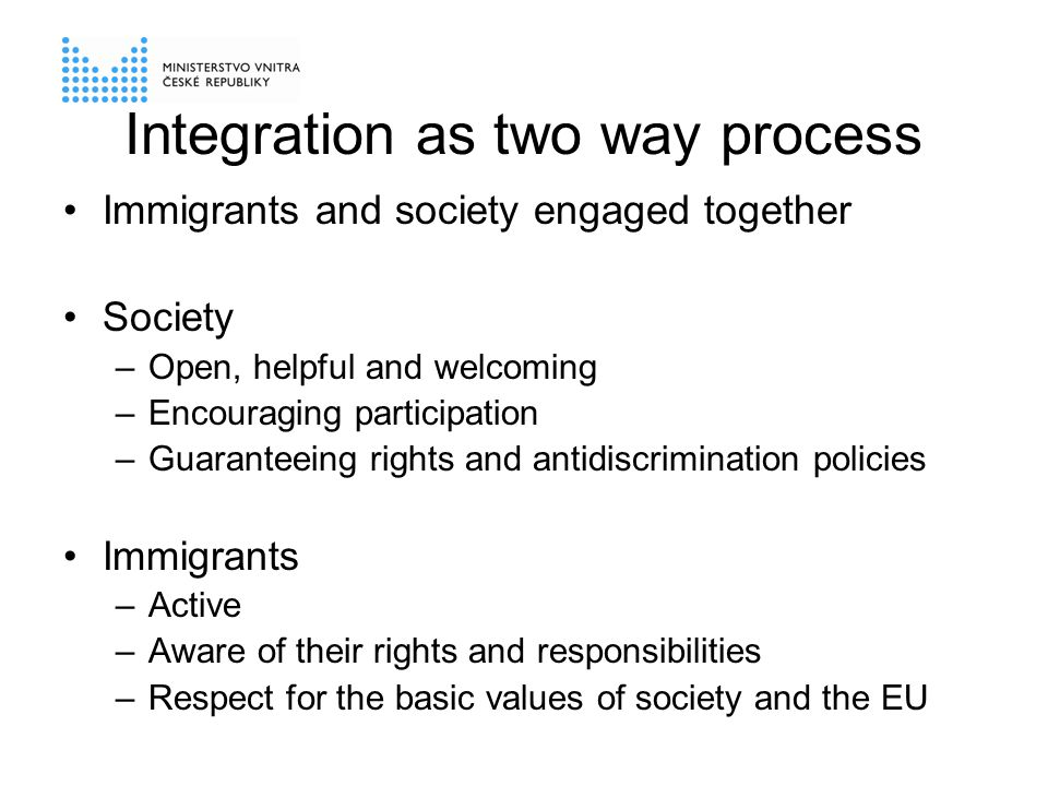 Integration – selected statements Beneficial and effective migration is dependent on the success of integration Long-term process No possibility to step down Two-way process Responsiveness from both sides as precondition Language, information and labour market 2 nd generation Integration, not assimilation