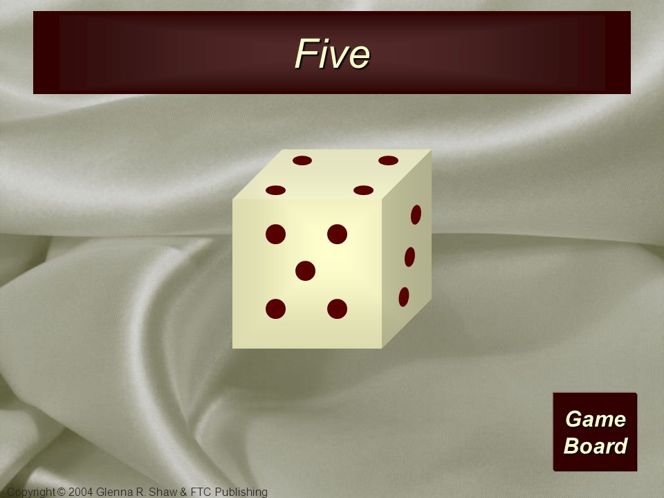 Copyright © 2004 Glenna R. Shaw & FTC Publishing Game Board Four