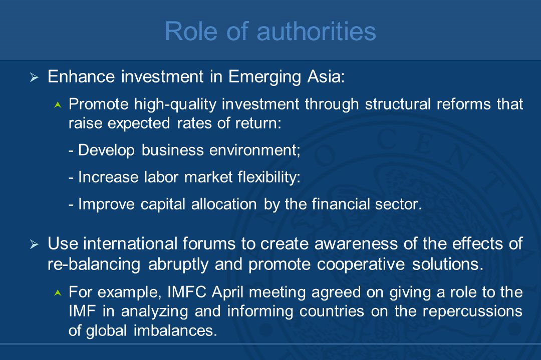  Enhance investment in Emerging Asia:  Promote high-quality investment through structural reforms that raise expected rates of return: - Develop business environment; - Increase labor market flexibility: - Improve capital allocation by the financial sector.