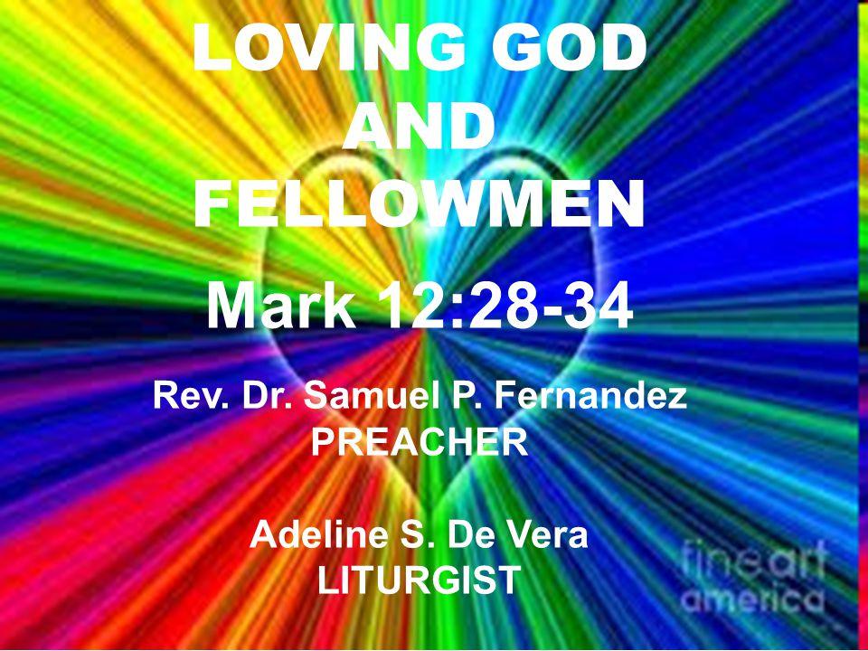 LOVING GOD AND FELLOWMEN Mark 12:28-34 Rev. Dr. Samuel P. Fernandez LOVING GOD AND FELLOWMEN Mark 12:28-34 Rev. Dr. Samuel P. Fernandez PREACHER Adeli