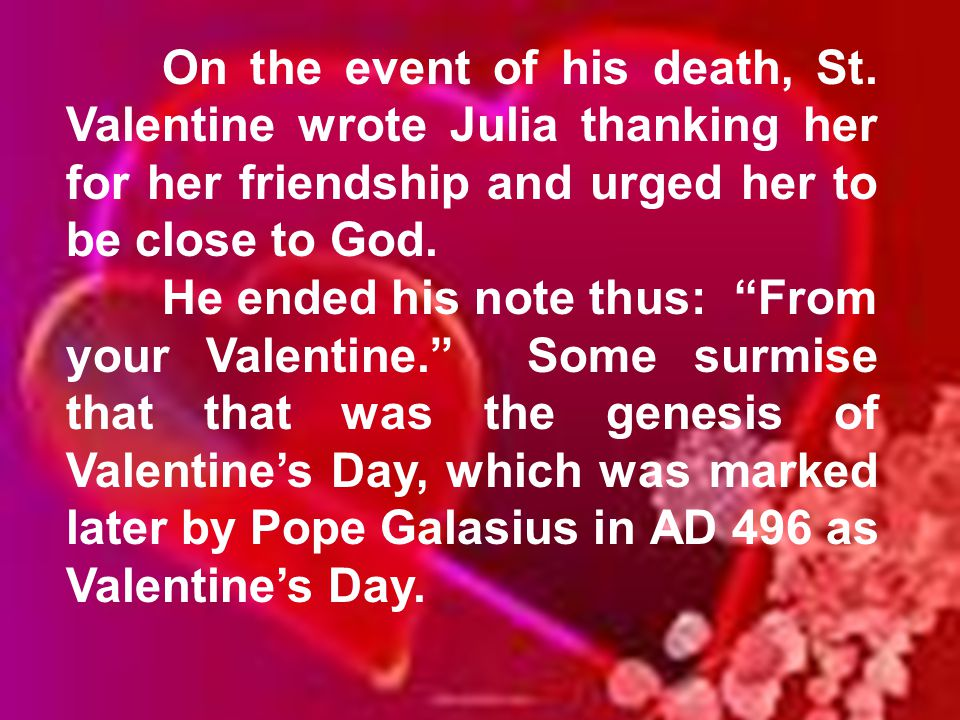 """On the event of his death, St. Valentine wrote Julia thanking her for her friendship and urged her to be close to God. He ended his note thus: """"From y"""