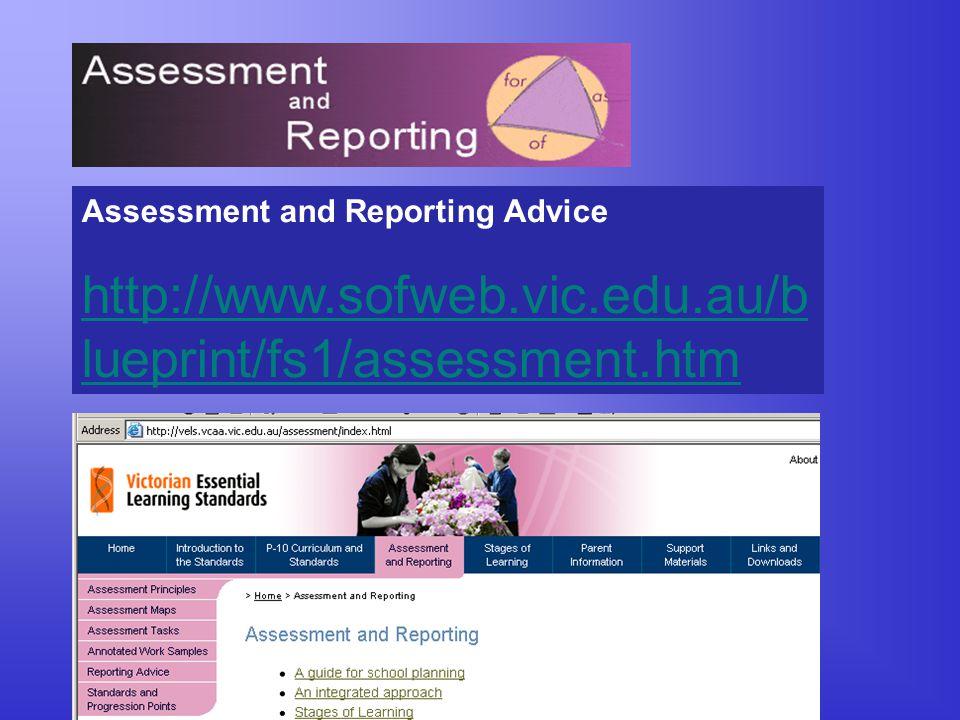 Assessment and Reporting Advice http://www.sofweb.vic.edu.au/b lueprint/fs1/assessment.htm