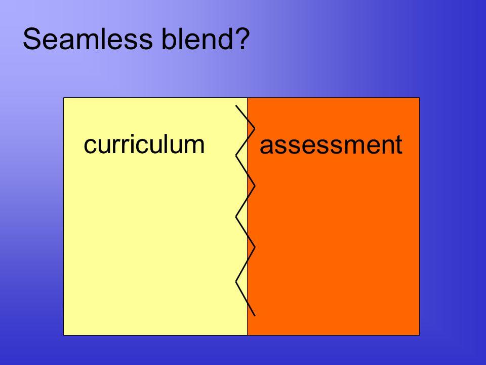 curriculum assessment Seamless blend?