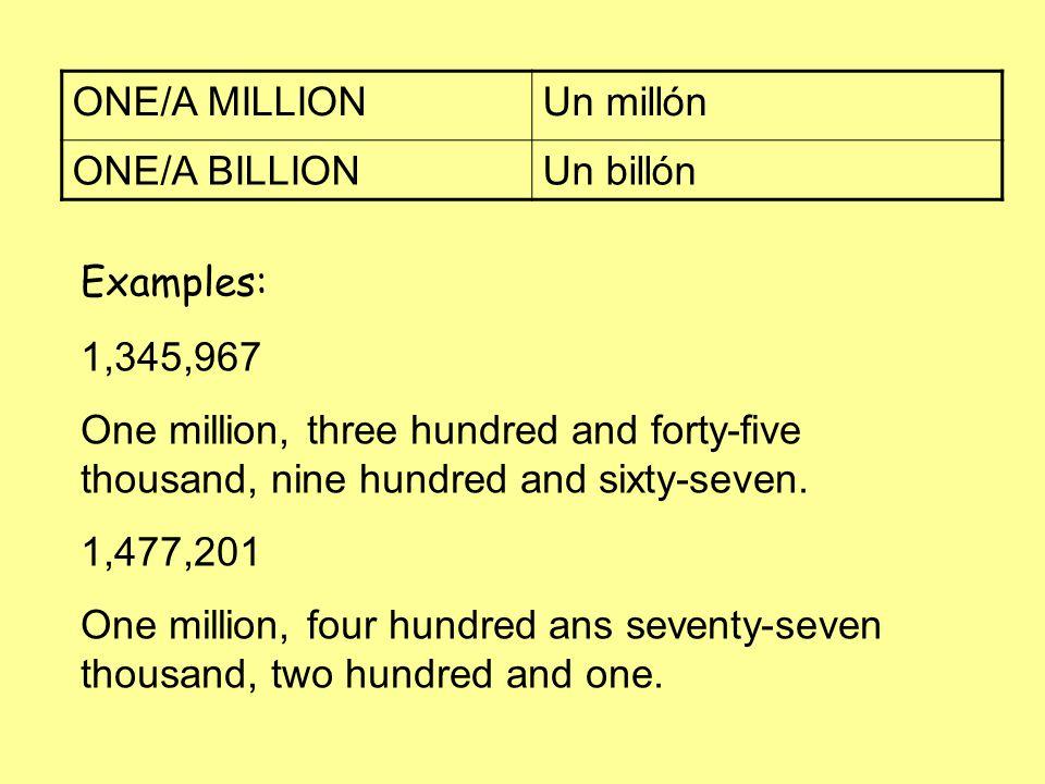 ONE/A MILLIONUn millón ONE/A BILLIONUn billón Examples: 1,345,967 One million, three hundred and forty-five thousand, nine hundred and sixty-seven.