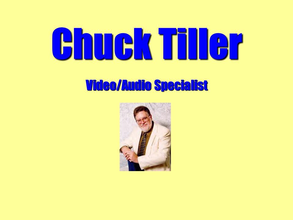 Chuck Tiller Video/Audio Specialist