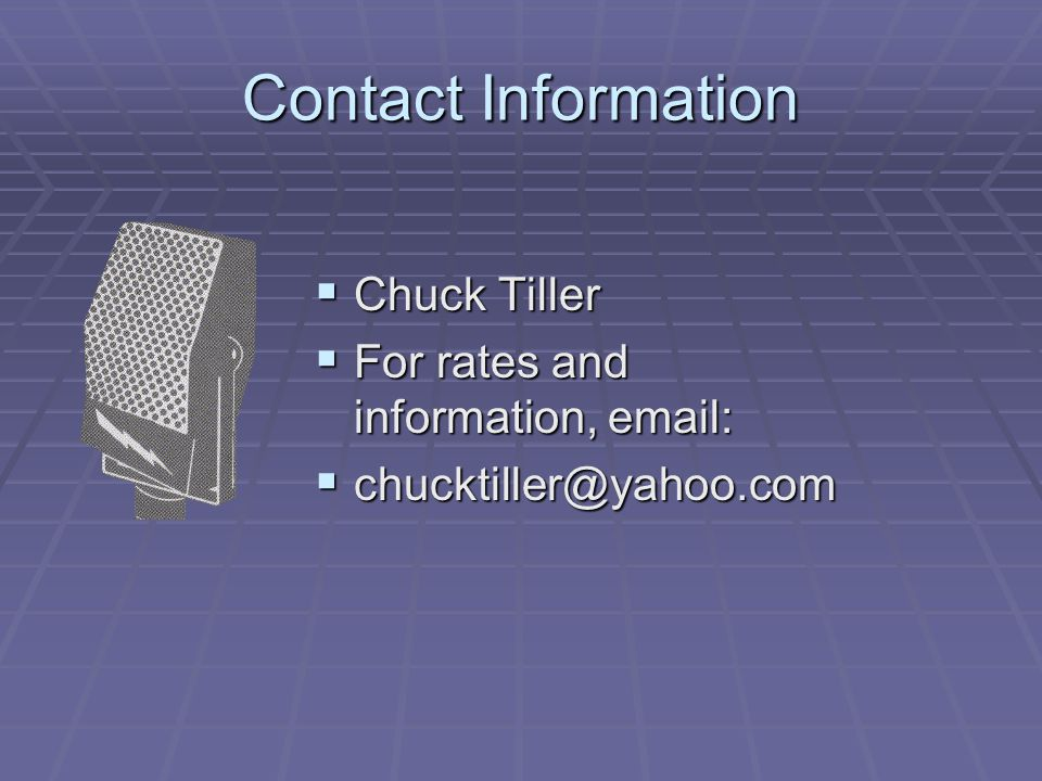 Contact Information  Chuck Tiller  For rates and information, email:  chucktiller@yahoo.com