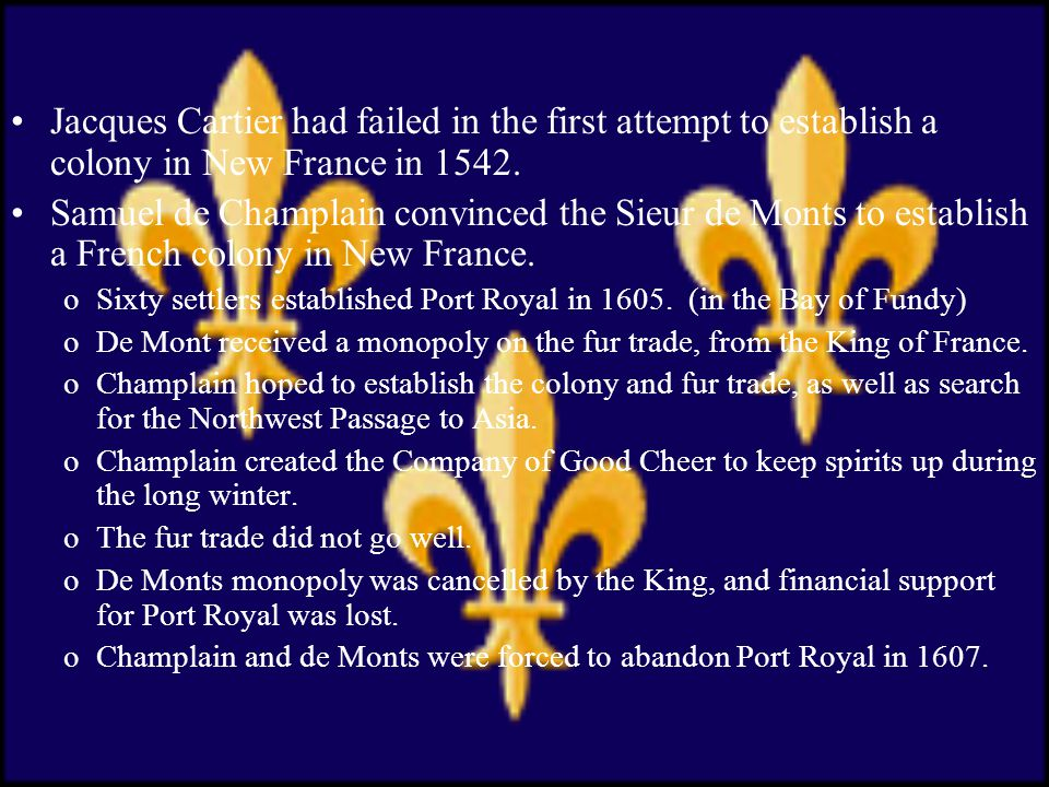 Jacques Cartier had failed in the first attempt to establish a colony in New France in 1542.