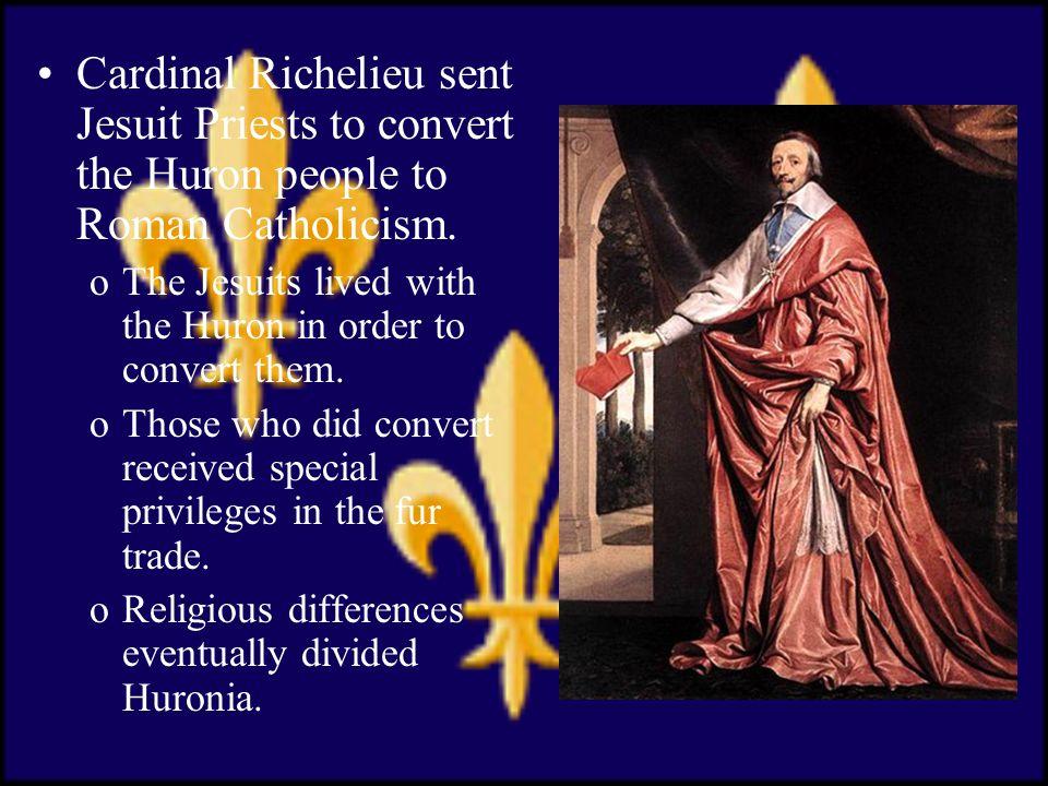 Cardinal Richelieu sent Jesuit Priests to convert the Huron people to Roman Catholicism.