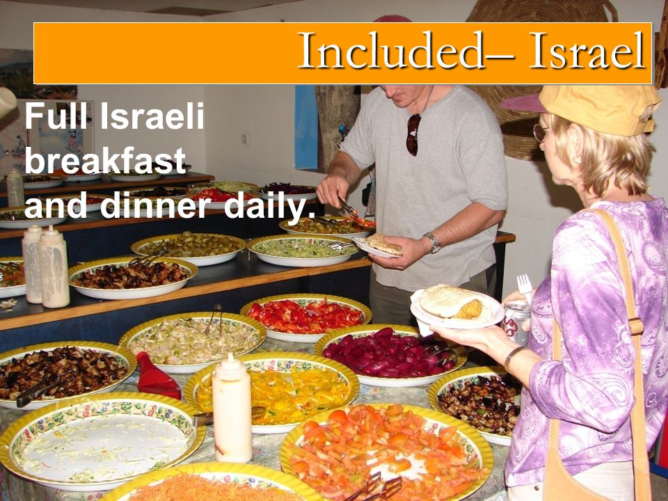 Full Israeli breakfast and dinner daily. Included– Israel