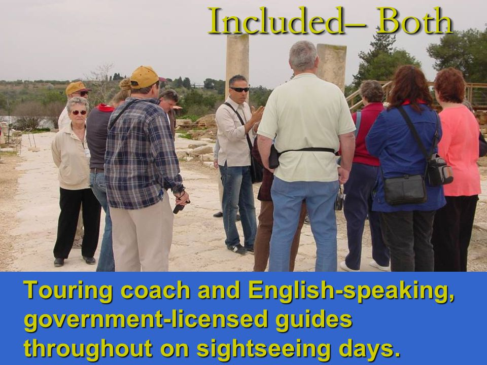Touring coach and English-speaking, government-licensed guides throughout on sightseeing days.