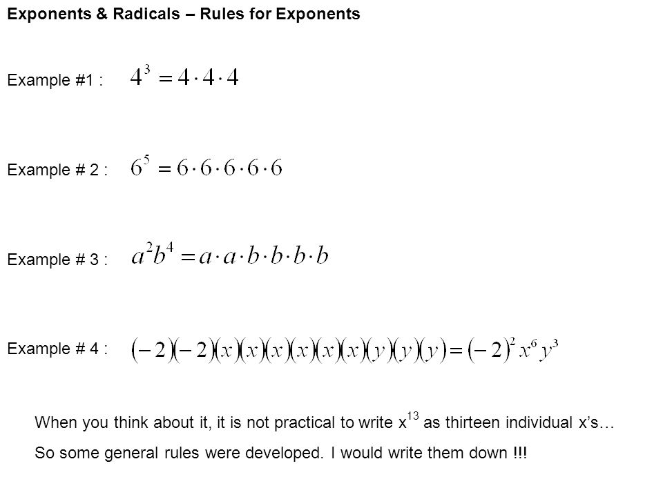 Exponents & Radicals – Rules for Exponents Example #1 : Example # 2 : Example # 3 : Example # 4 : When you think about it, it is not practical to write x 13 as thirteen individual x's… So some general rules were developed.