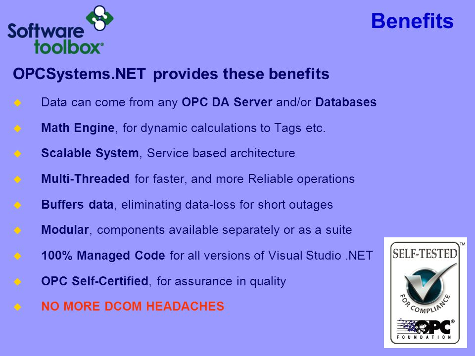 Benefits OPCSystems.NET provides these benefits  Data can come from any OPC DA Server and/or Databases  Math Engine, for dynamic calculations to Tag