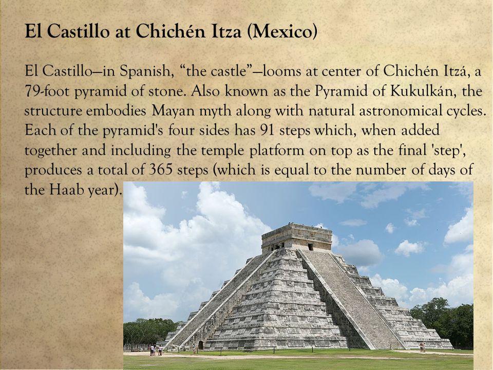 El Castillo at Chichén Itza (Mexico) El Castillo—in Spanish, the castle —looms at center of Chichén Itzá, a 79-foot pyramid of stone.