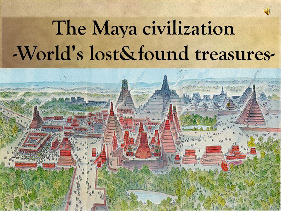 The Maya civilization -World's lost&found treasures-