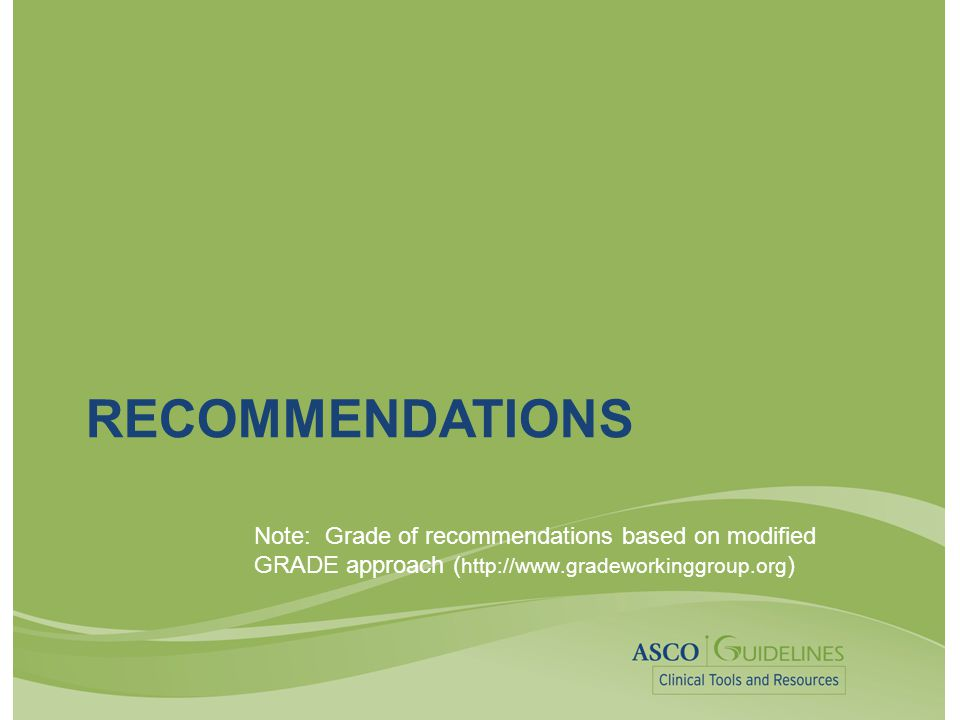 RECOMMENDATIONS Note: Grade of recommendations based on modified GRADE approach ( http://www.gradeworkinggroup.org )