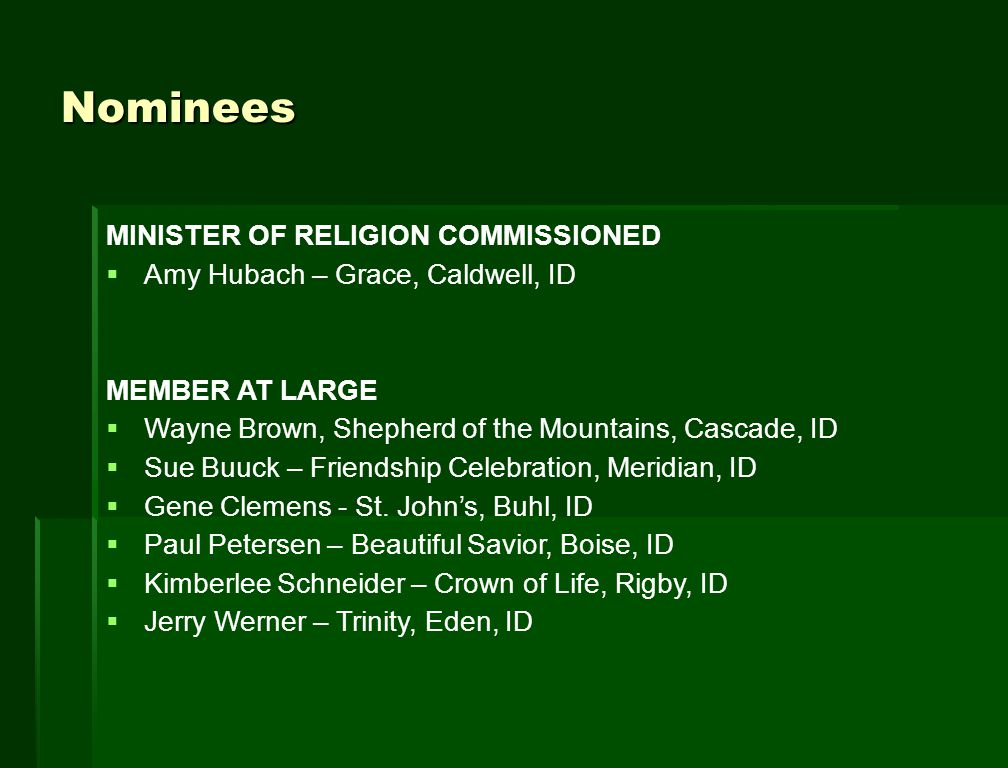 Nominees MINISTER OF RELIGION COMMISSIONED  Amy Hubach – Grace, Caldwell, ID MEMBER AT LARGE  Wayne Brown, Shepherd of the Mountains, Cascade, ID  Sue Buuck – Friendship Celebration, Meridian, ID  Gene Clemens - St.