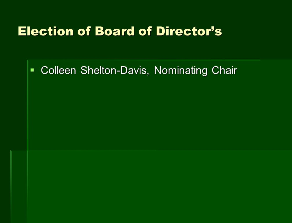 Election of Board of Director's  Colleen Shelton-Davis, Nominating Chair
