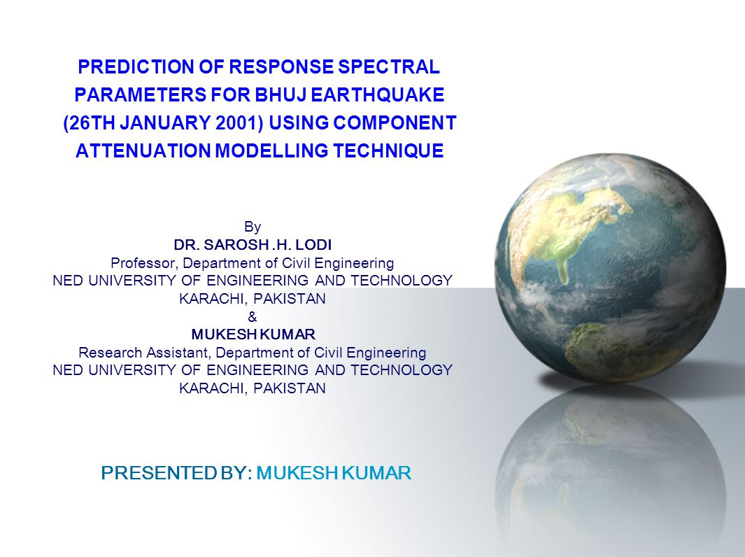 PREDICTION OF RESPONSE SPECTRAL PARAMETERS FOR BHUJ EARTHQUAKE (26TH JANUARY 2001) USING COMPONENT ATTENUATION MODELLING TECHNIQUE By DR. SAROSH.H. LO