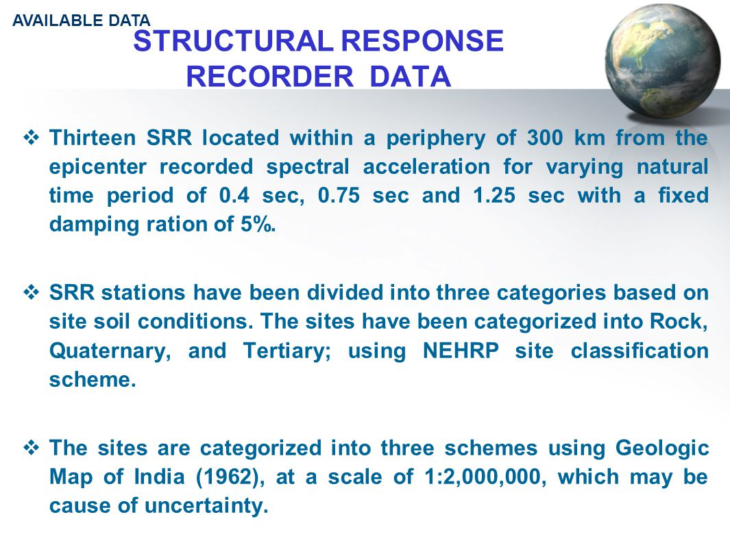 STRUCTURAL RESPONSE RECORDER DATA  Thirteen SRR located within a periphery of 300 km from the epicenter recorded spectral acceleration for varying natural time period of 0.4 sec, 0.75 sec and 1.25 sec with a fixed damping ration of 5%.