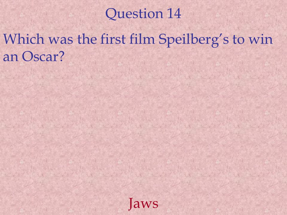 Question 14 Which was the first film Speilberg's to win an Oscar? Jaws
