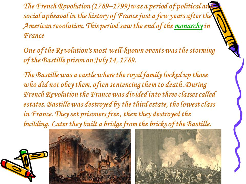 The French Revolution (1789–1799) was a period of political and social upheaval in the history of France just a few years after the American revolution.