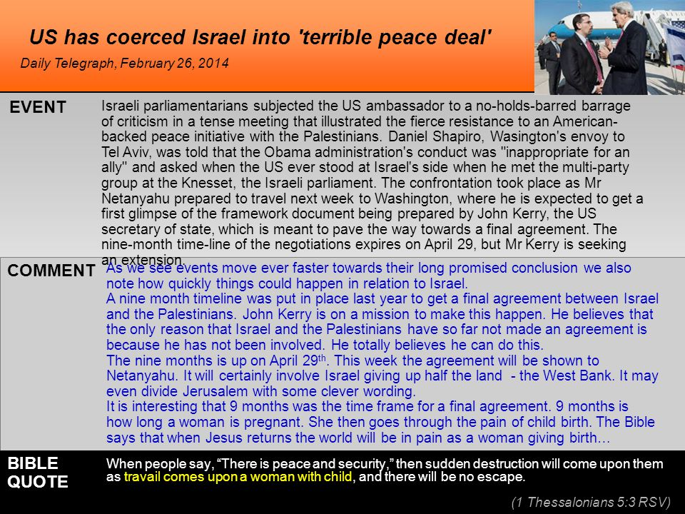 US has coerced Israel into terrible peace deal Israeli parliamentarians subjected the US ambassador to a no-holds-barred barrage of criticism in a tense meeting that illustrated the fierce resistance to an American- backed peace initiative with the Palestinians.
