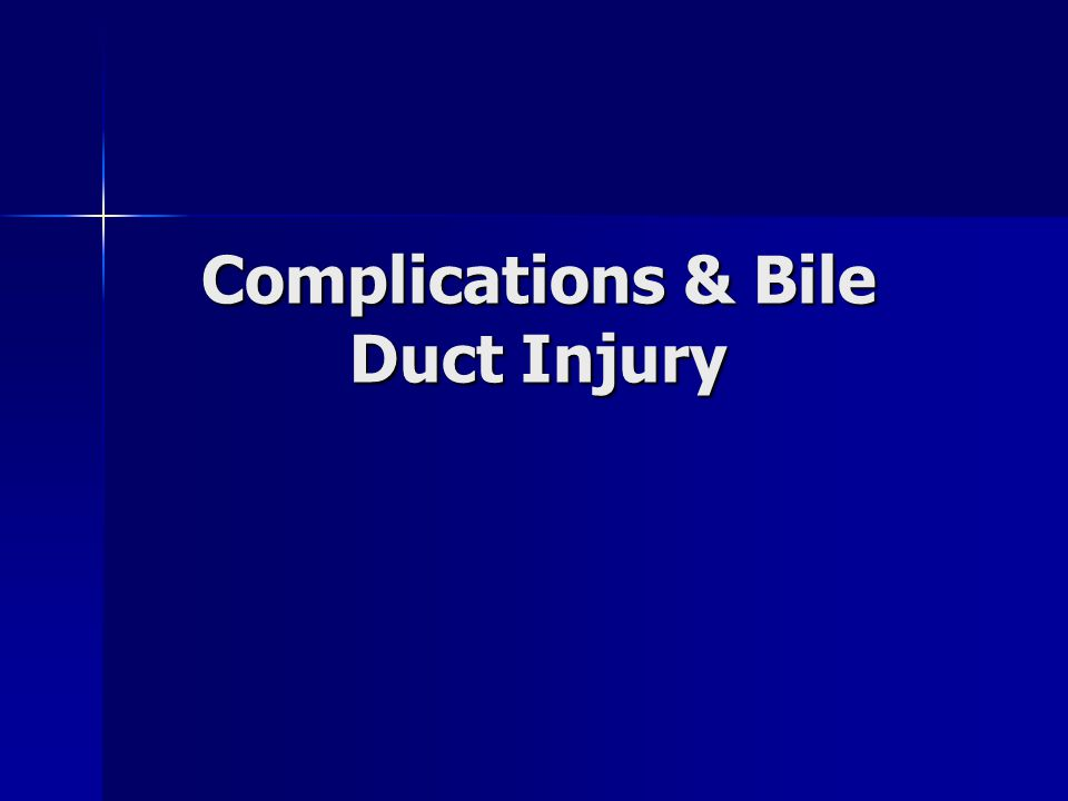 Complications & Bile Duct Injury