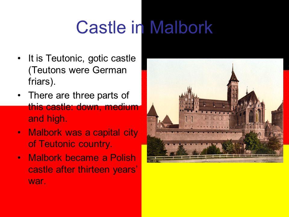 Castle in Malbork It is Teutonic, gotic castle (Teutons were German friars).