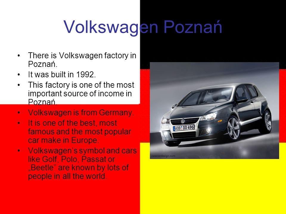 Volkswagen Poznań There is Volkswagen factory in Poznań.