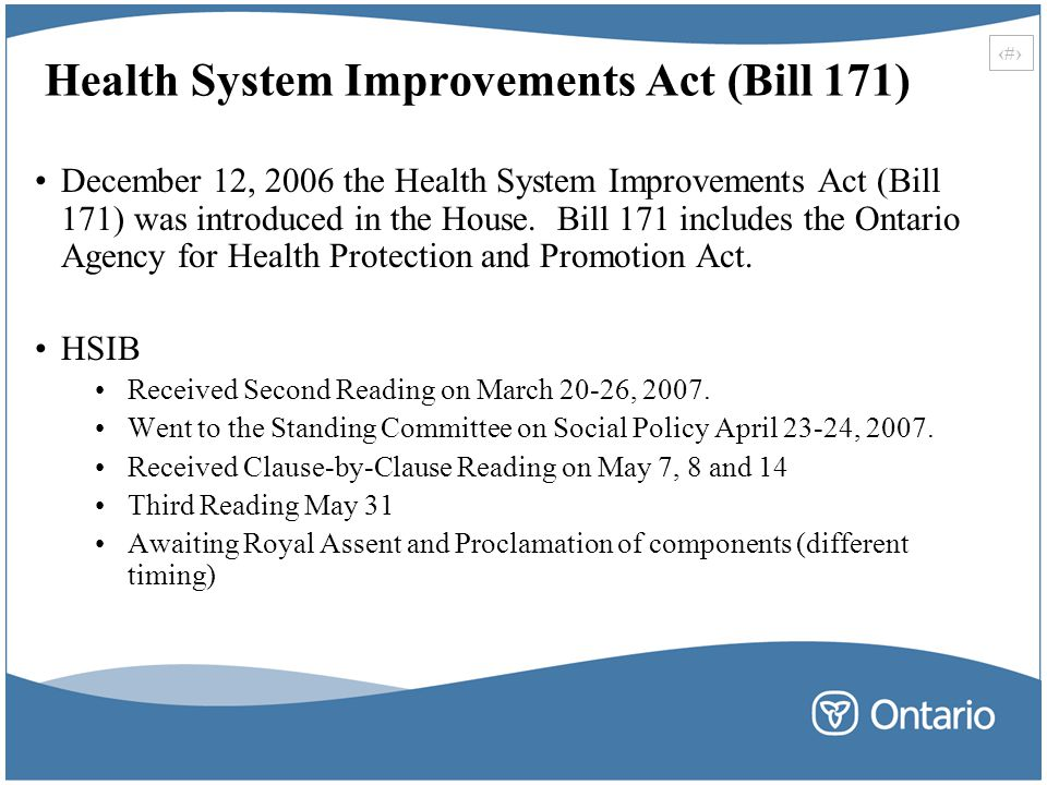 10 Health System Improvements Act (Bill 171) December 12, 2006 the Health System Improvements Act (Bill 171) was introduced in the House.