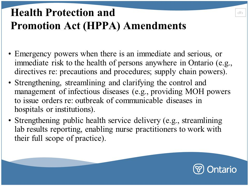 11 Health Protection and Promotion Act (HPPA) Amendments Emergency powers when there is an immediate and serious, or immediate risk to the health of p