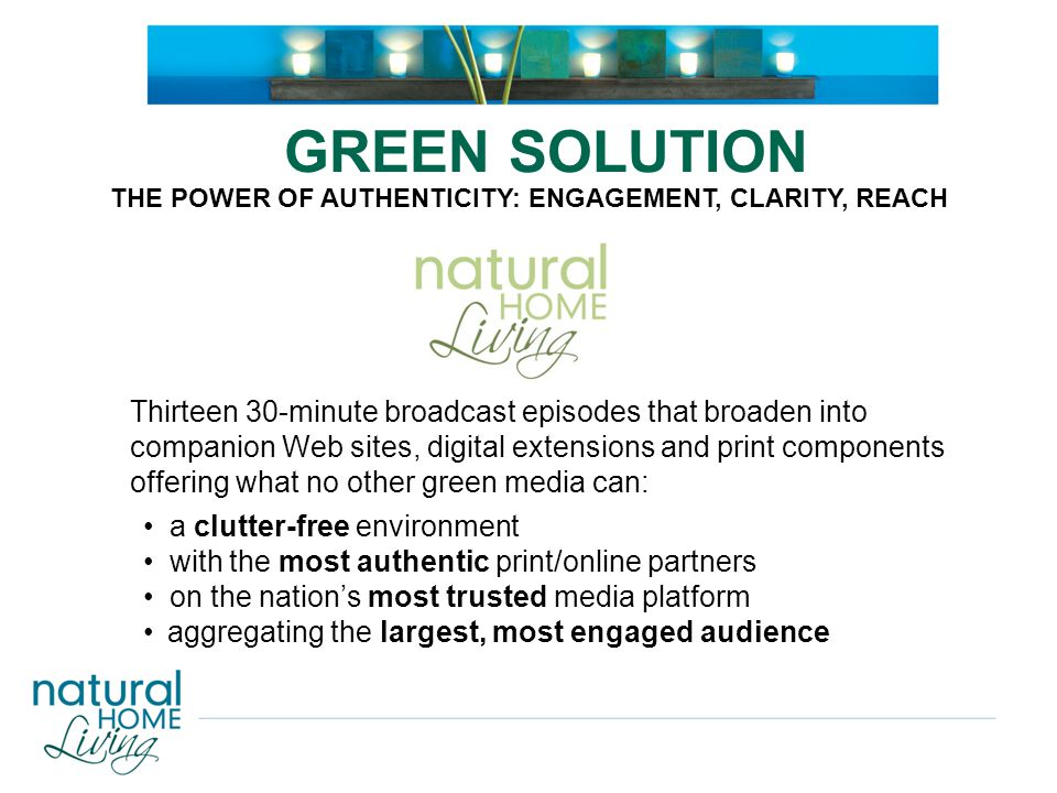 GREEN SOLUTION Thirteen 30-minute broadcast episodes that broaden into companion Web sites, digital extensions and print components offering what no o