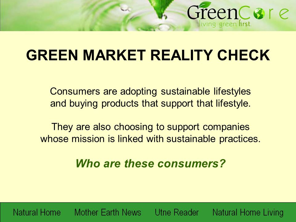 Consumers are adopting sustainable lifestyles and buying products that support that lifestyle.