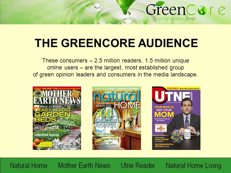 These consumers – 2.5 million readers, 1.5 million unique online users – are the largest, most established group of green opinion leaders and consumer