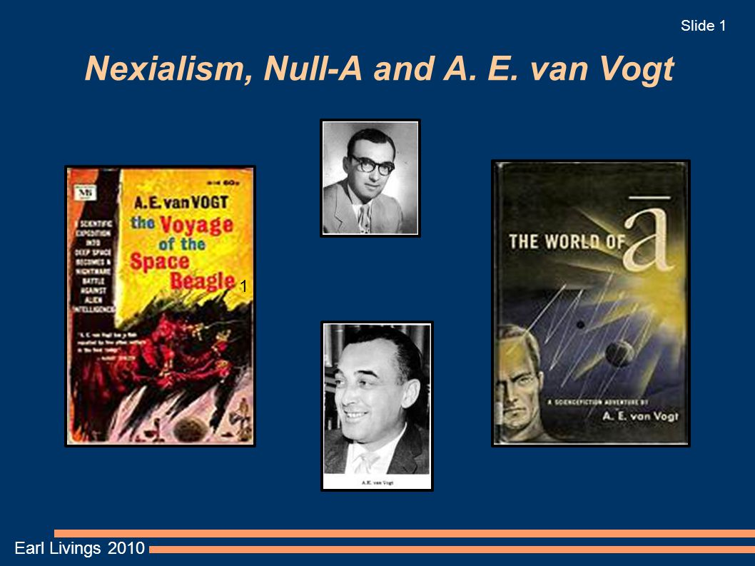 Earl Livings 2010 Slide 1 Nexialism, Null-A and A. E. van Vogt 1