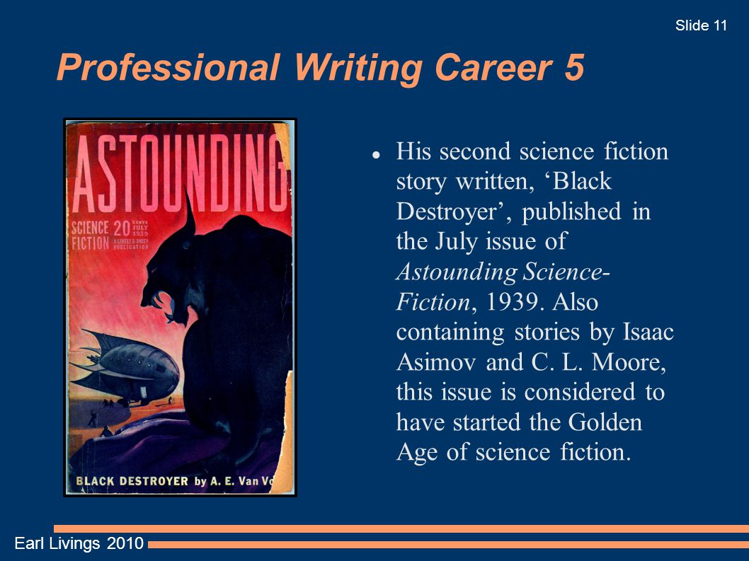 Earl Livings 2010 Slide 11 Professional Writing Career 5 His second science fiction story written, 'Black Destroyer', published in the July issue of A