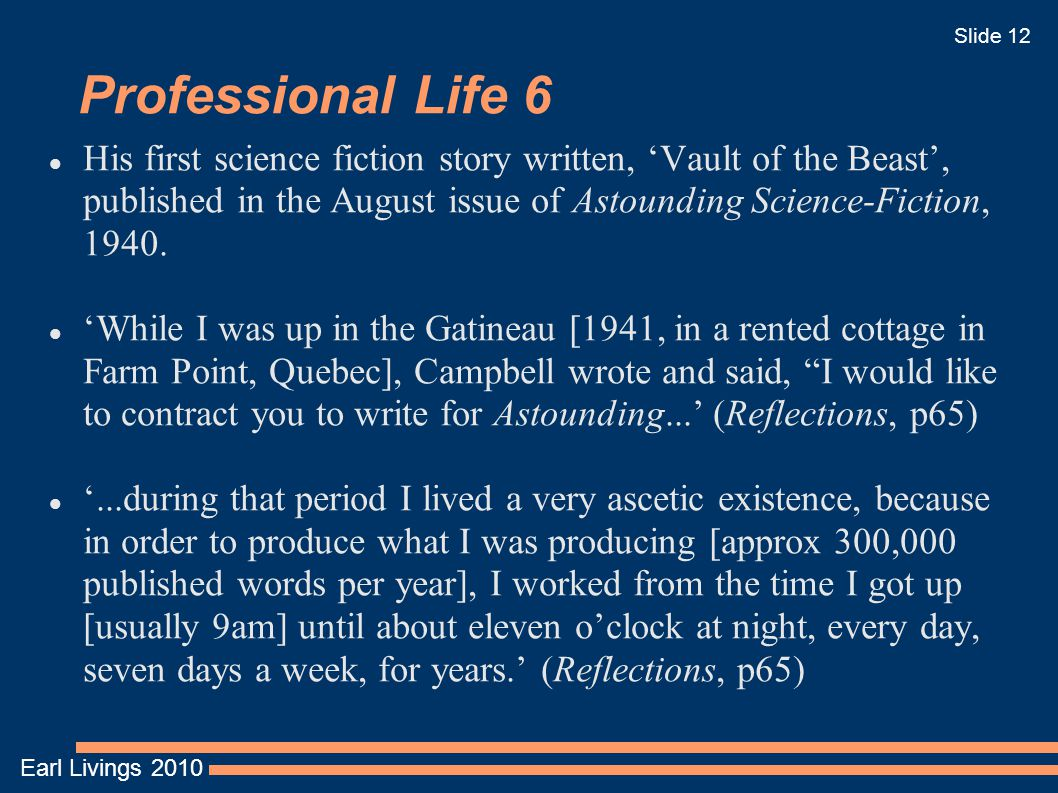 Earl Livings 2010 Slide 12 Professional Life 6 His first science fiction story written, 'Vault of the Beast', published in the August issue of Astound