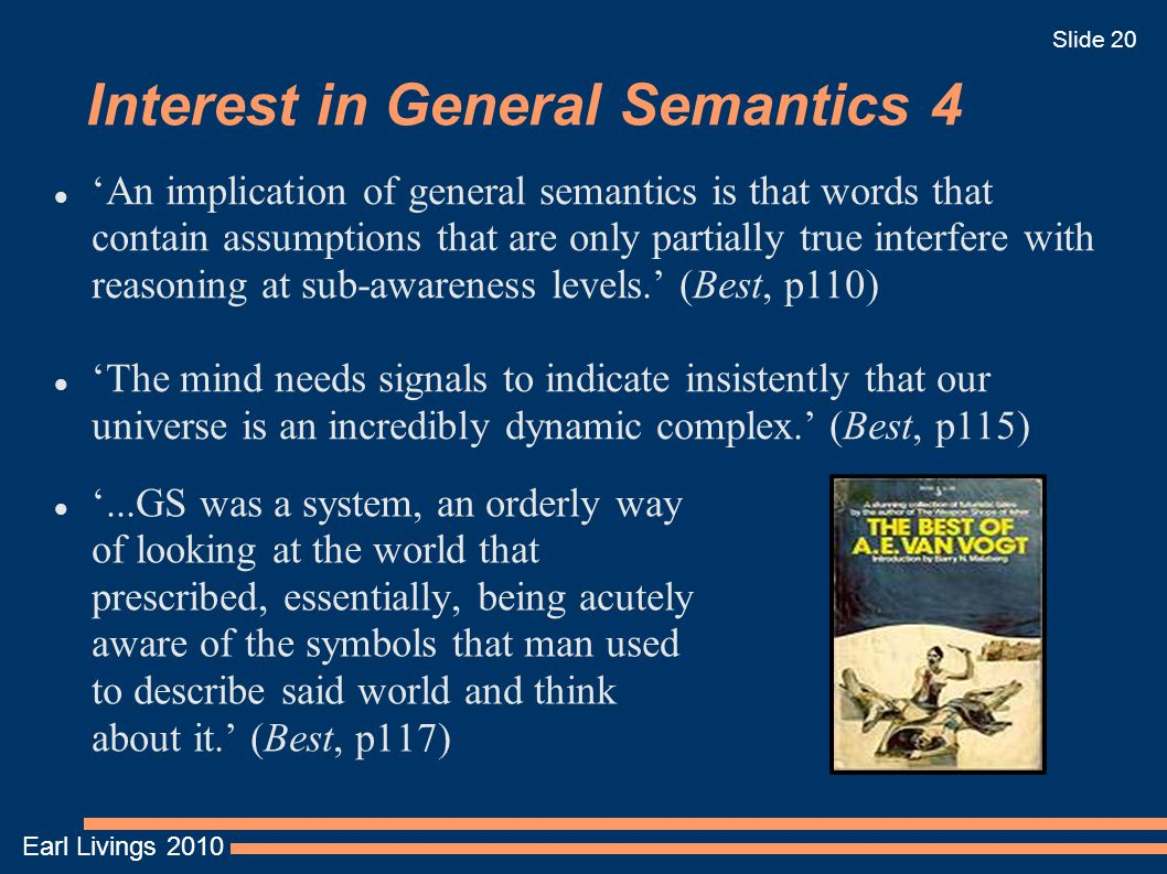 Earl Livings 2010 Slide 20 Interest in General Semantics 4 '...GS was a system, an orderly way of looking at the world that prescribed, essentially, b
