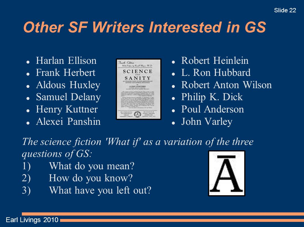 Earl Livings 2010 Slide 22 Other SF Writers Interested in GS Harlan Ellison Frank Herbert Aldous Huxley Samuel Delany Henry Kuttner Alexei Panshin Robert Heinlein L.