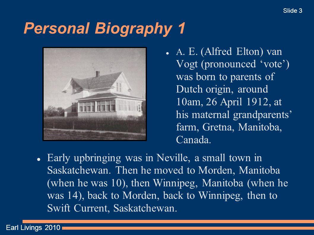 Earl Livings 2010 Slide 3 Personal Biography 1 A. E. (Alfred Elton) van Vogt (pronounced 'vote') was born to parents of Dutch origin, around 10am, 26