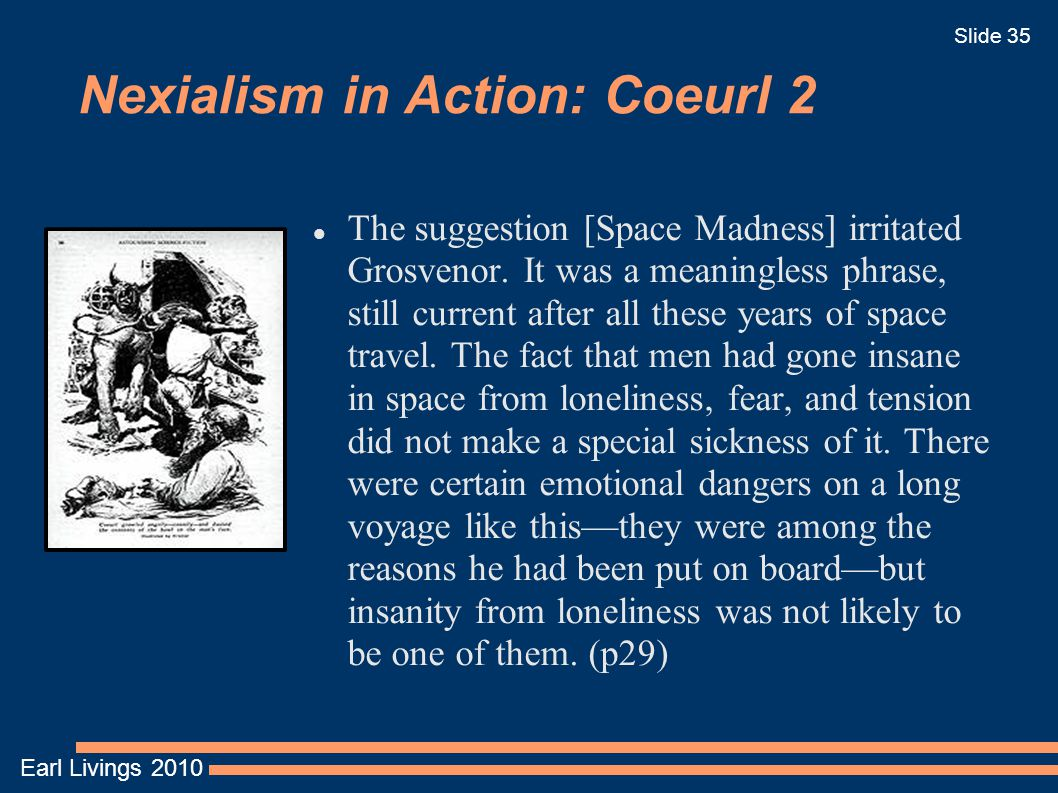 Earl Livings 2010 Slide 35 Nexialism in Action: Coeurl 2 The suggestion [Space Madness] irritated Grosvenor.