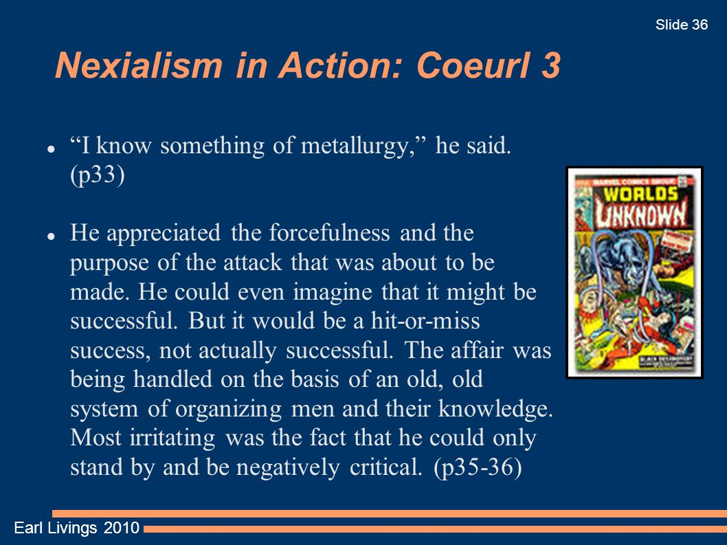 Earl Livings 2010 Slide 36 Nexialism in Action: Coeurl 3 I know something of metallurgy, he said.