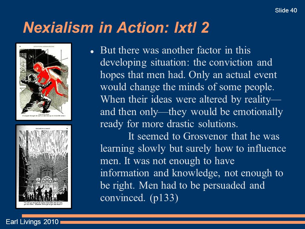Earl Livings 2010 Slide 40 Nexialism in Action: Ixtl 2 But there was another factor in this developing situation: the conviction and hopes that men ha