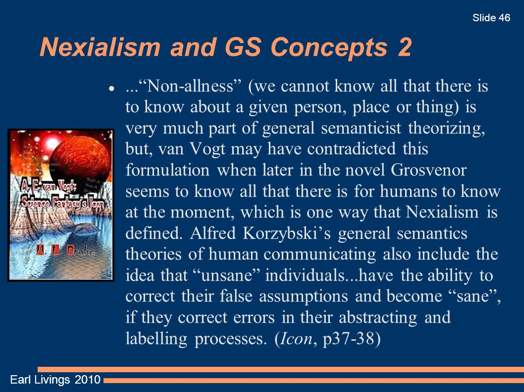 """Earl Livings 2010 Slide 46 Nexialism and GS Concepts 2...""""Non-allness"""" (we cannot know all that there is to know about a given person, place or thing)"""