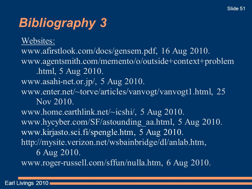 Earl Livings 2010 Slide 51 Bibliography 3 Websites: www.afirstlook.com/docs/gensem.pdf, 16 Aug 2010.