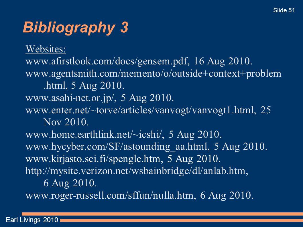 Earl Livings 2010 Slide 51 Bibliography 3 Websites: www.afirstlook.com/docs/gensem.pdf, 16 Aug 2010. www.agentsmith.com/memento/o/outside+context+prob
