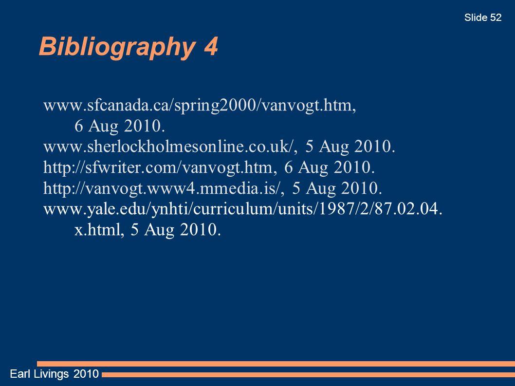Earl Livings 2010 Slide 52 Bibliography 4 www.sfcanada.ca/spring2000/vanvogt.htm, 6 Aug 2010.