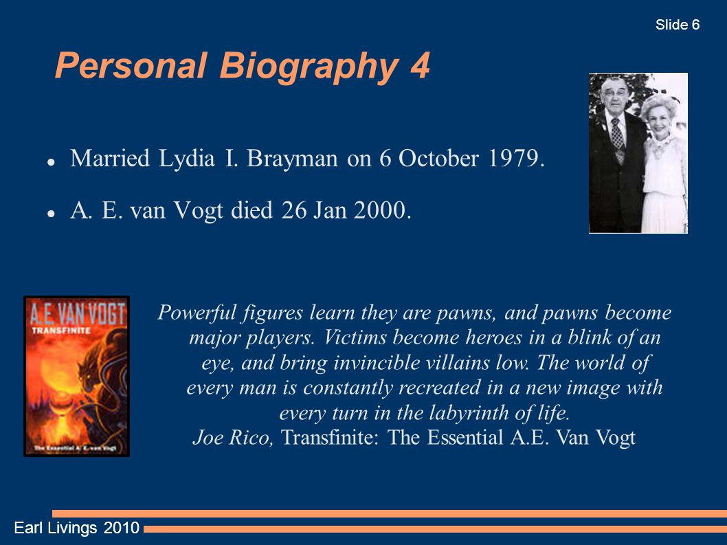 Earl Livings 2010 Slide 6 Personal Biography 4 Married Lydia I. Brayman on 6 October 1979. A. E. van Vogt died 26 Jan 2000. Powerful figures learn the